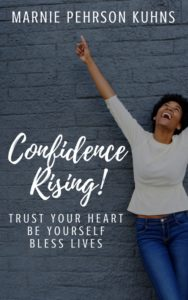 Confidence Rising! Trust Your Heart. Be Yourself. Bless Lives